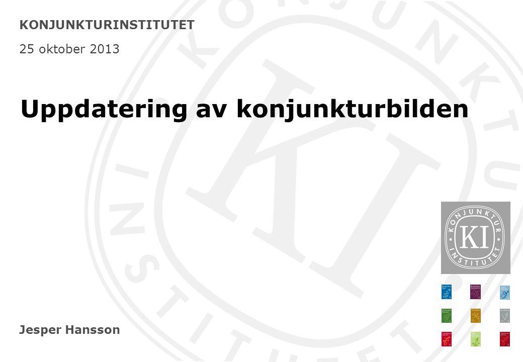 Jesper Hansson KONJUNKTURINSTITUTET 25 oktober 2013 Uppdatering av konjunkturbilden
