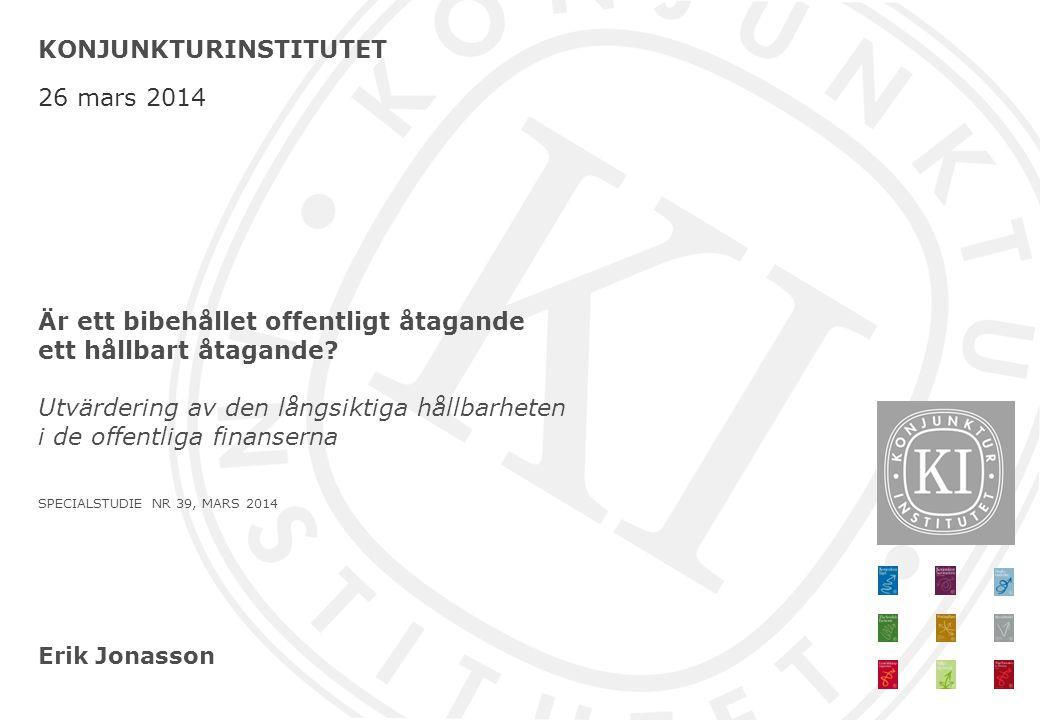 Erik Jonasson KONJUNKTURINSTITUTET 26 mars 2014 Är ett bibehållet offentligt åtagande ett hållbart åtagande.