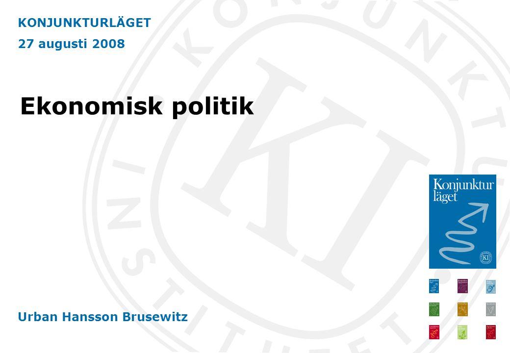 KONJUNKTURLÄGET 27 augusti 2008 Urban Hansson Brusewitz Ekonomisk politik
