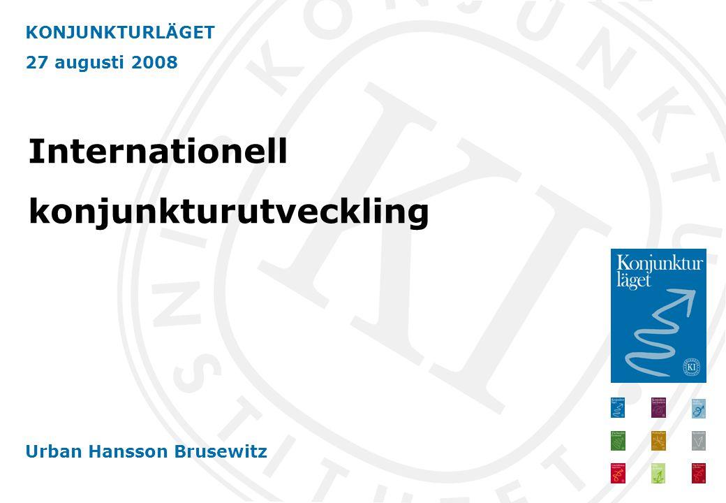 KONJUNKTURLÄGET 27 augusti 2008 Urban Hansson Brusewitz Internationell konjunkturutveckling
