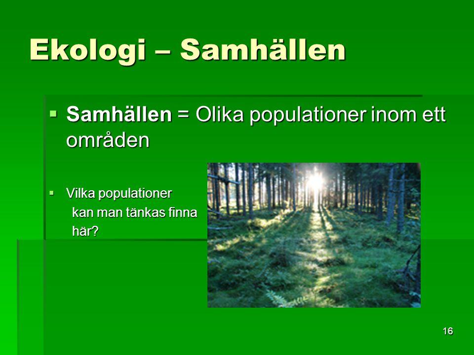 Ekologi. 2 ekologi vad handlar ekologi om? ekologi är