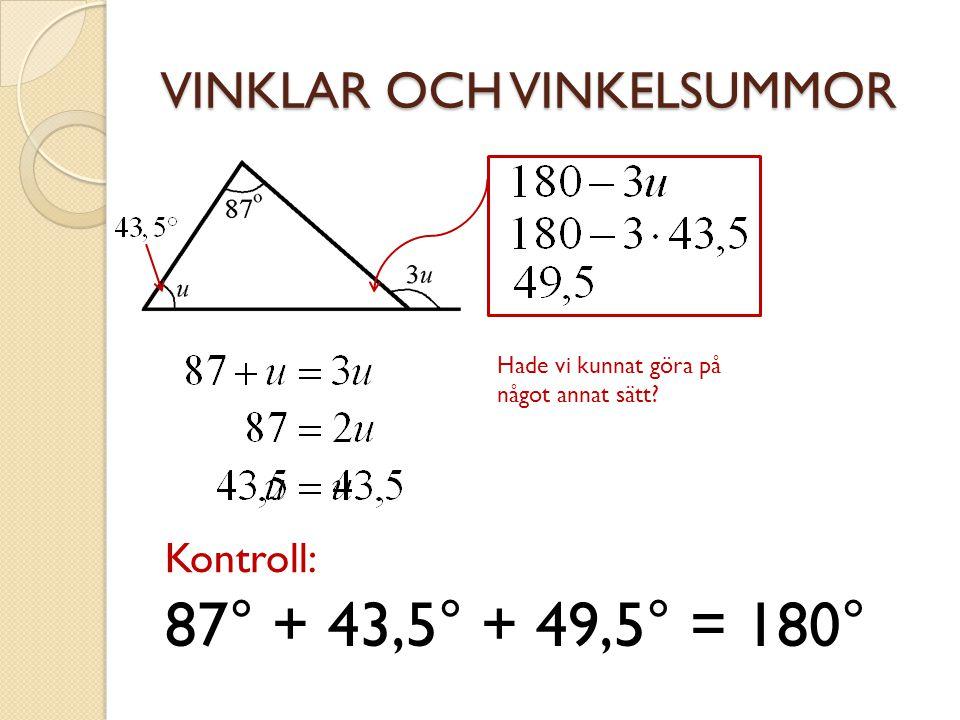 87° + 43,5° + 49,5° = 180° Kontroll: Hade vi kunnat göra på något annat sätt?