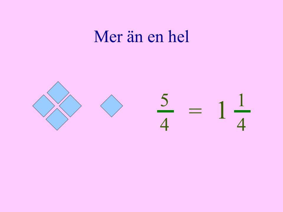 Mer än en hel 5 4 1 4 = 1