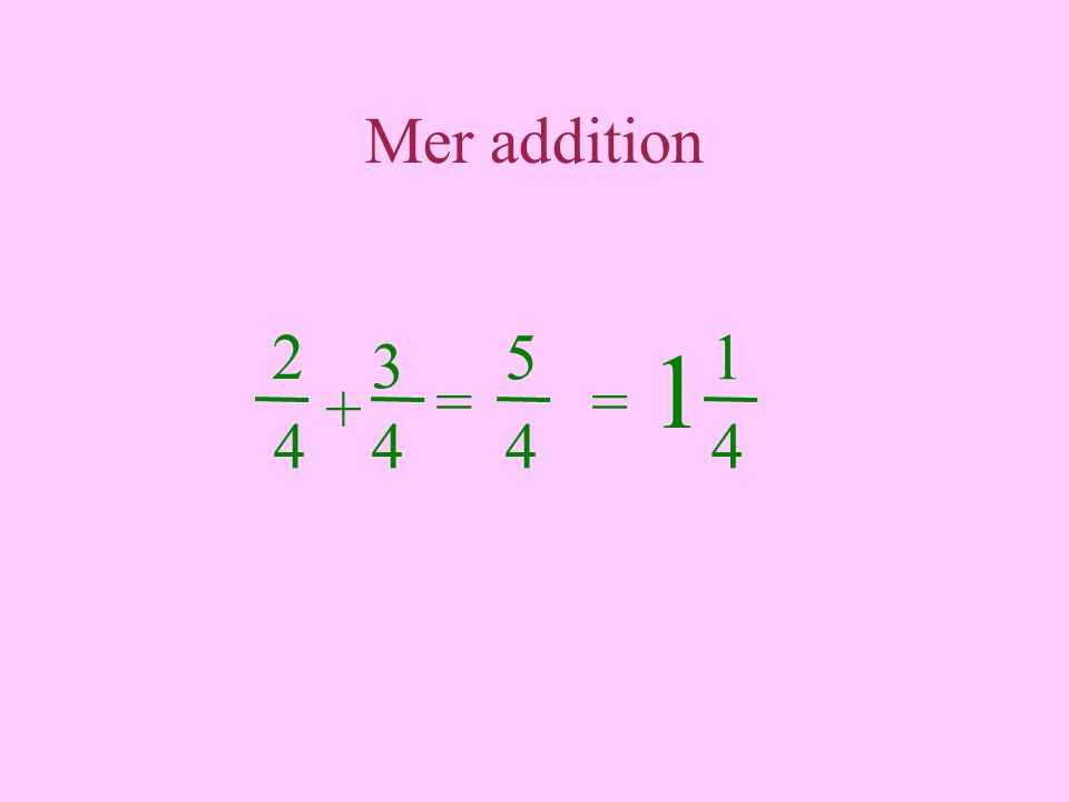 Mer addition 2 = 4 + 3 5 44 = 1 4 1