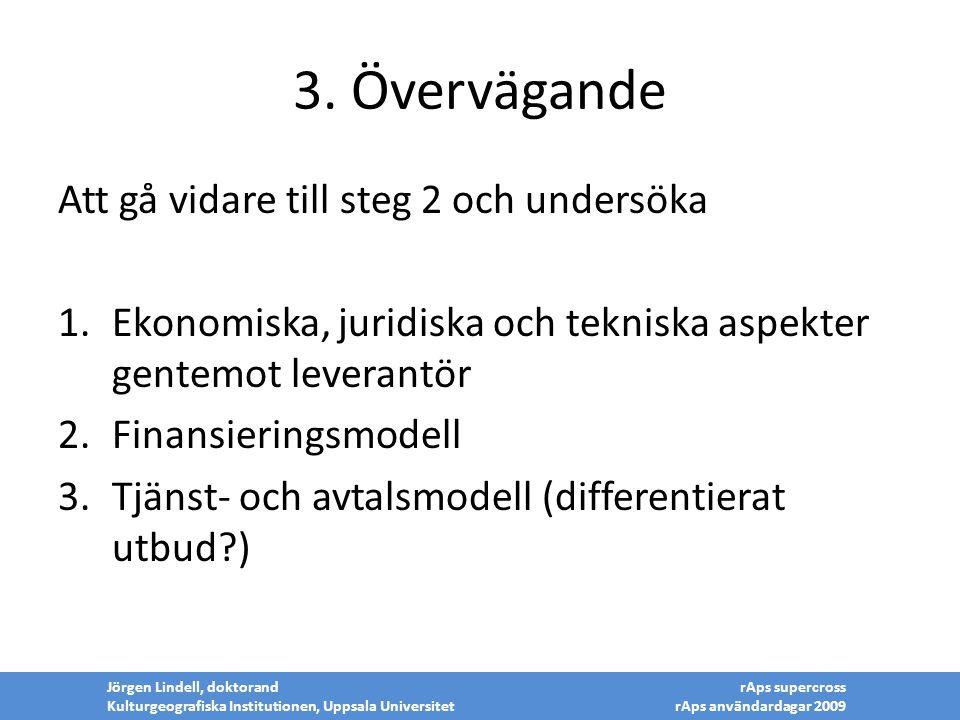 3. Övervägande Att gå vidare till steg 2 och undersöka 1.Ekonomiska, juridiska och tekniska aspekter gentemot leverantör 2.Finansieringsmodell 3.Tjäns