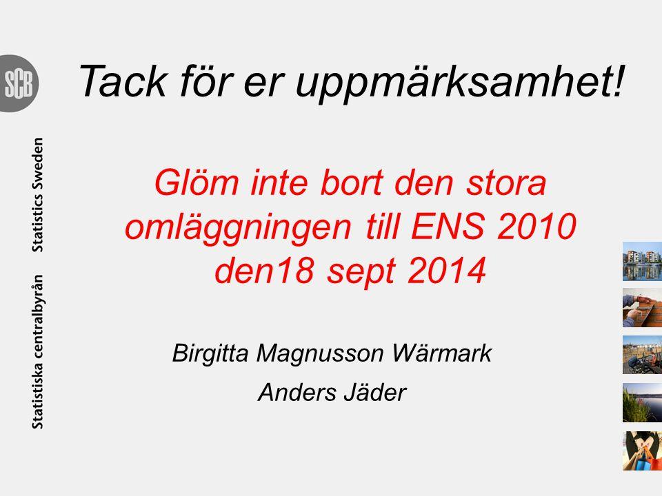 Tack för er uppmärksamhet! Glöm inte bort den stora omläggningen till ENS 2010 den18 sept 2014 Birgitta Magnusson Wärmark Anders Jäder