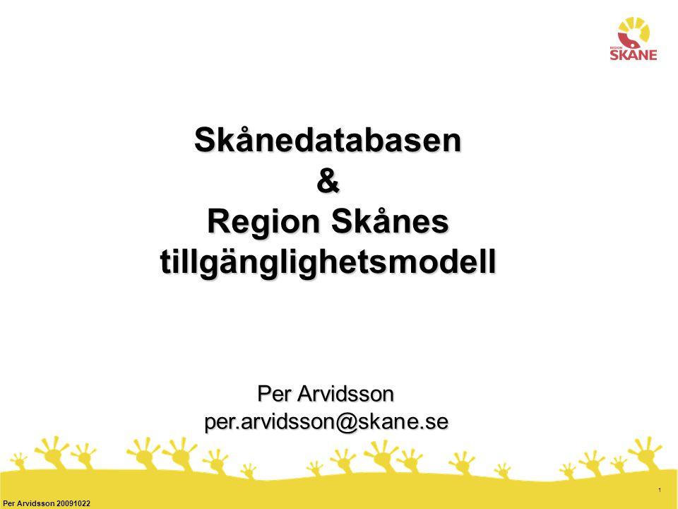 1 Per Arvidsson 20091022 Skånedatabasen & Region Skånes tillgänglighetsmodell Per Arvidsson per.arvidsson@skane.se