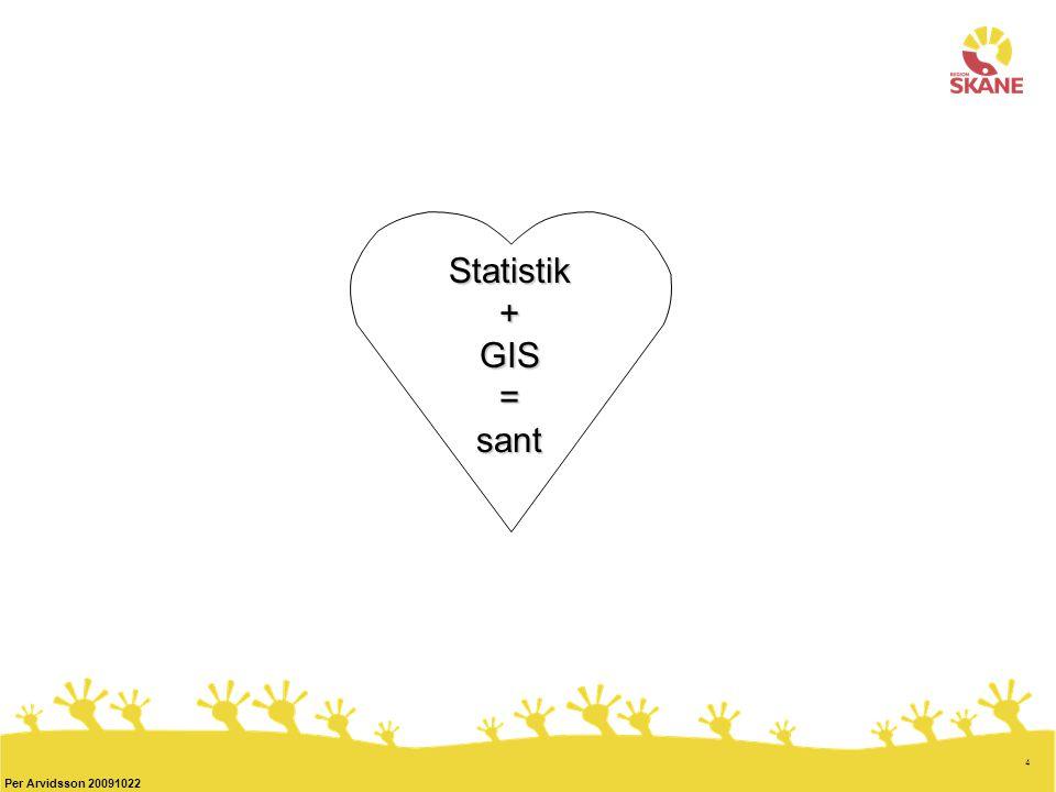 4 Per Arvidsson 20091022 Statistik + GIS = sant