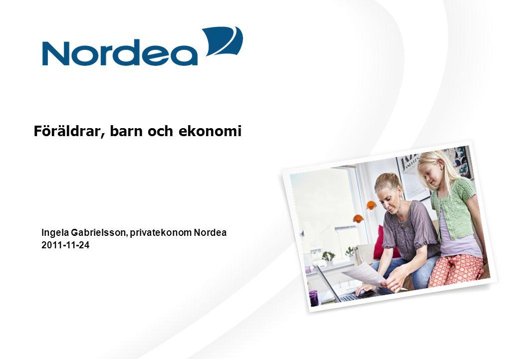 Föräldrar, barn och ekonomi Ingela Gabrielsson, privatekonom Nordea 2011-11-24
