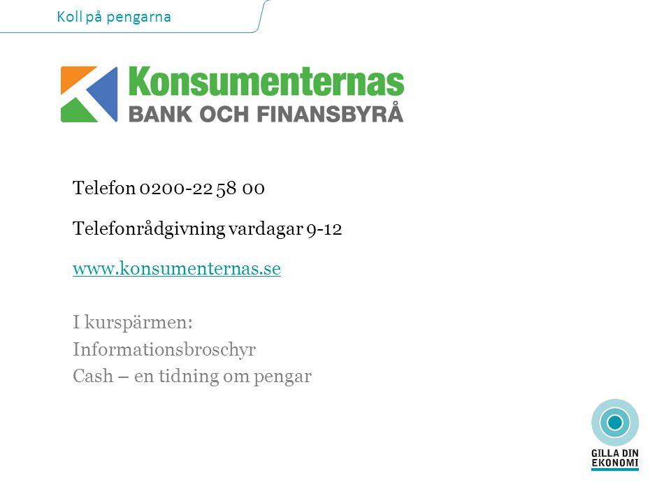 Koll på pengarna Telefon 0200-22 58 00 Telefonrådgivning vardagar 9-12 www.konsumenternas.se I kurspärmen: Informationsbroschyr Cash – en tidning om pengar