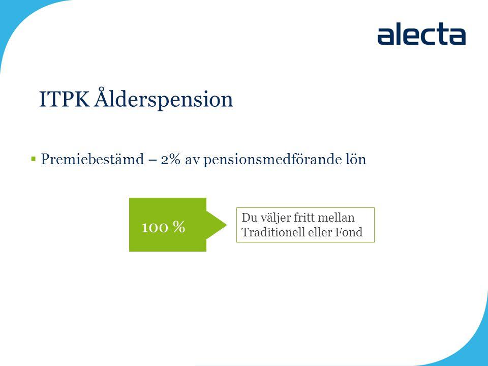 ITPK Ålderspension  Premiebestämd – 2% av pensionsmedförande lön 100 % Du väljer fritt mellan Traditionell eller Fond