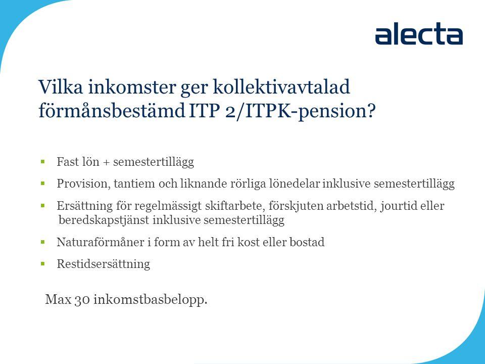 Vilka inkomster ger kollektivavtalad förmånsbestämd ITP 2/ITPK-pension?  Fast lön + semestertillägg  Provision, tantiem och liknande rörliga lönedel