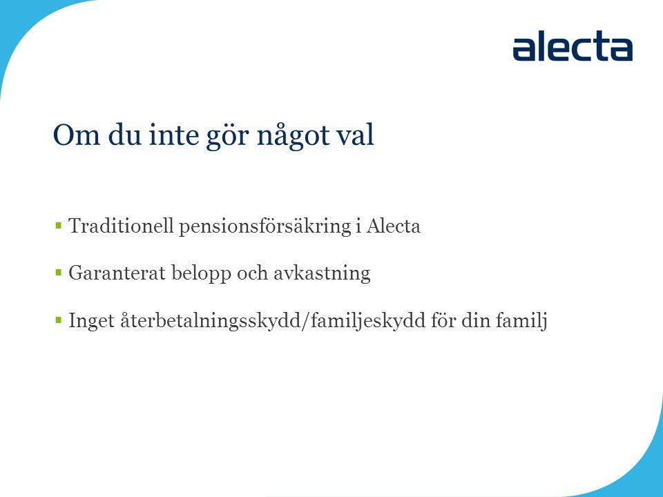 Om du inte gör något val  Traditionell pensionsförsäkring i Alecta  Garanterat belopp och avkastning  Inget återbetalningsskydd/familjeskydd för di
