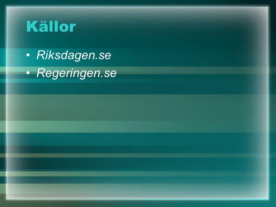 Källor Riksdagen.se Regeringen.se