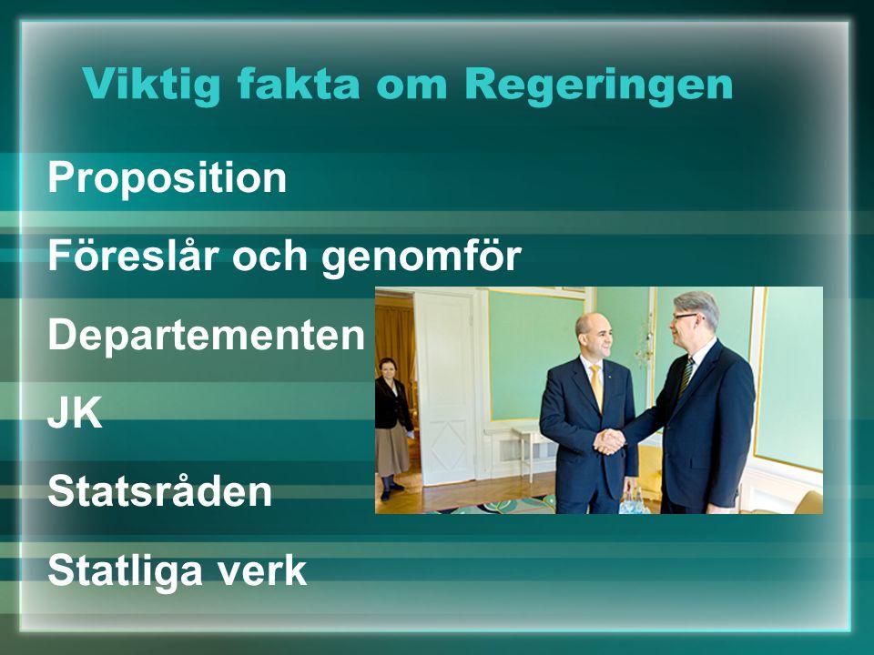 Viktig fakta om Regeringen Proposition Föreslår och genomför Departementen JK Statsråden Statliga verk
