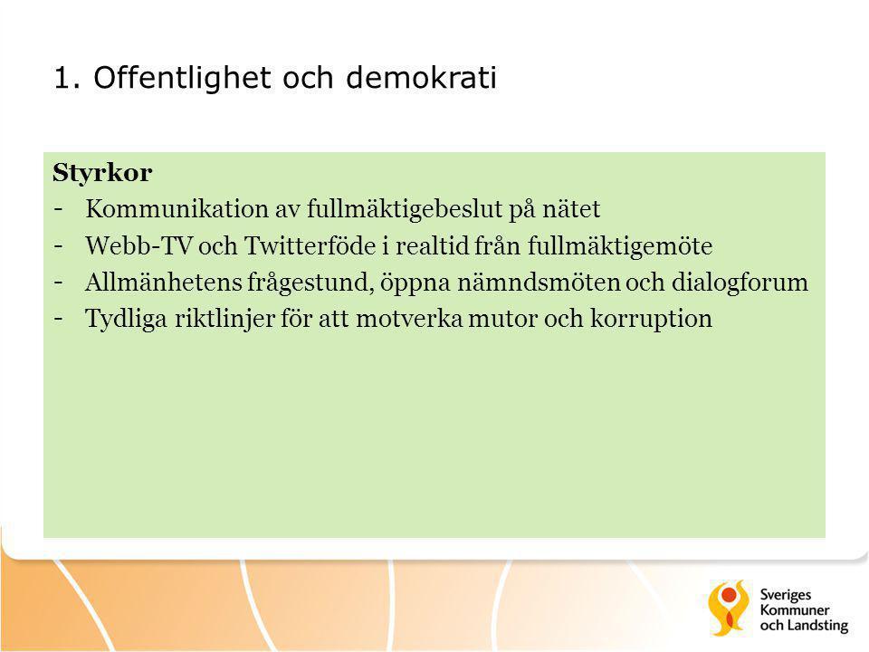 1. Offentlighet och demokrati Styrkor - Kommunikation av fullmäktigebeslut på nätet - Webb-TV och Twitterföde i realtid från fullmäktigemöte - Allmänh