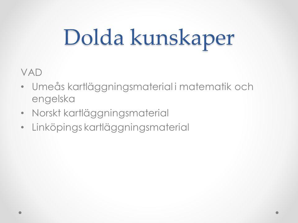 Dolda kunskaper VAD Umeås kartläggningsmaterial i matematik och engelska Norskt kartläggningsmaterial Linköpings kartläggningsmaterial