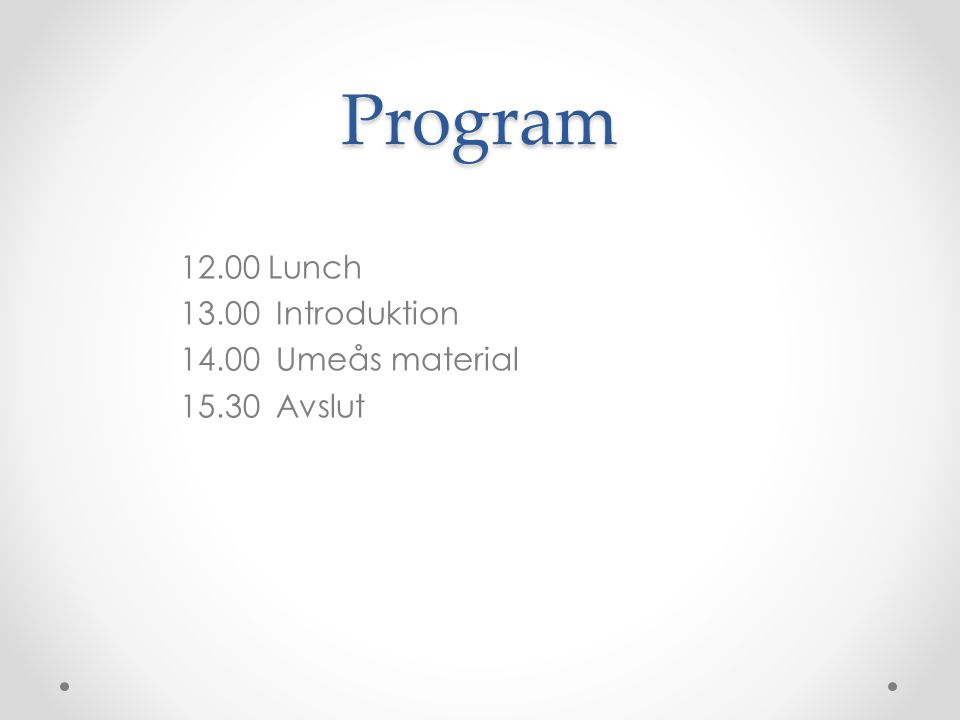 Program 12.00 Lunch 13.00 Introduktion 14.00Umeås material 15.30Avslut