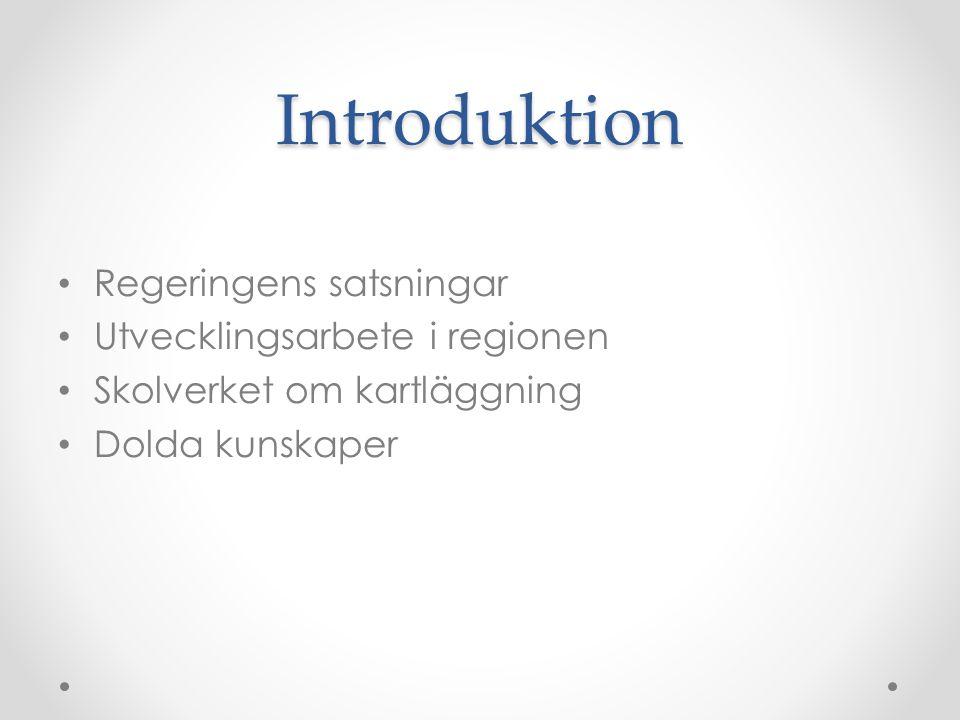 Introduktion Regeringens satsningar Utvecklingsarbete i regionen Skolverket om kartläggning Dolda kunskaper