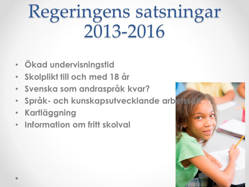 Regeringens satsningar 2013-2016 Ökad undervisningstid Skolplikt till och med 18 år Svenska som andraspråk kvar? Språk- och kunskapsutvecklande arbets