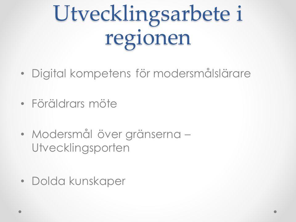 Utvecklingsarbete i regionen Digital kompetens för modersmålslärare Föräldrars möte Modersmål över gränserna – Utvecklingsporten Dolda kunskaper