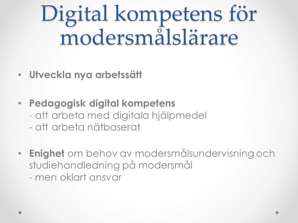 Digital kompetens för modersmålslärare Utveckla nya arbetssätt Pedagogisk digital kompetens - att arbeta med digitala hjälpmedel - att arbeta nätbaser