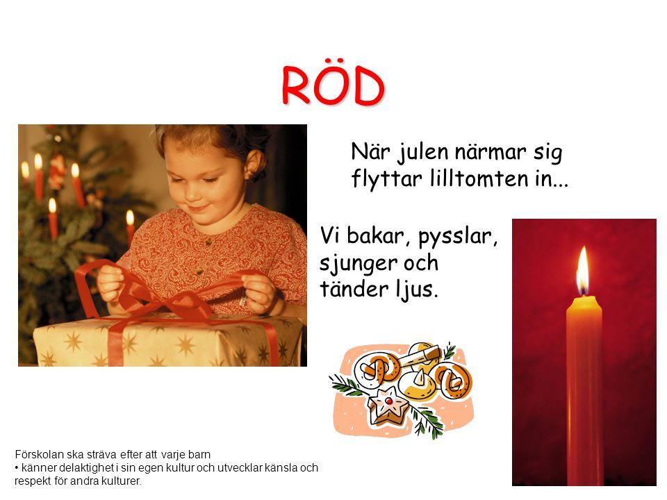 RÖD När julen närmar sig flyttar lilltomten in... Vi bakar, pysslar, sjunger och tänder ljus. Förskolan ska sträva efter att varje barn känner delakti