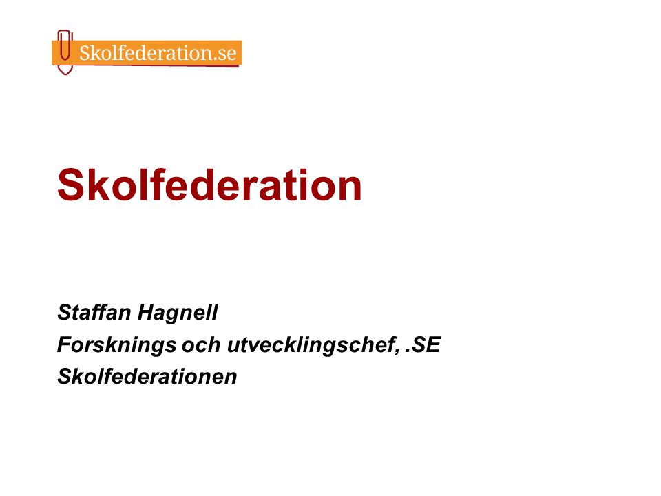 Skolfederation Staffan Hagnell Forsknings och utvecklingschef,.SE Skolfederationen