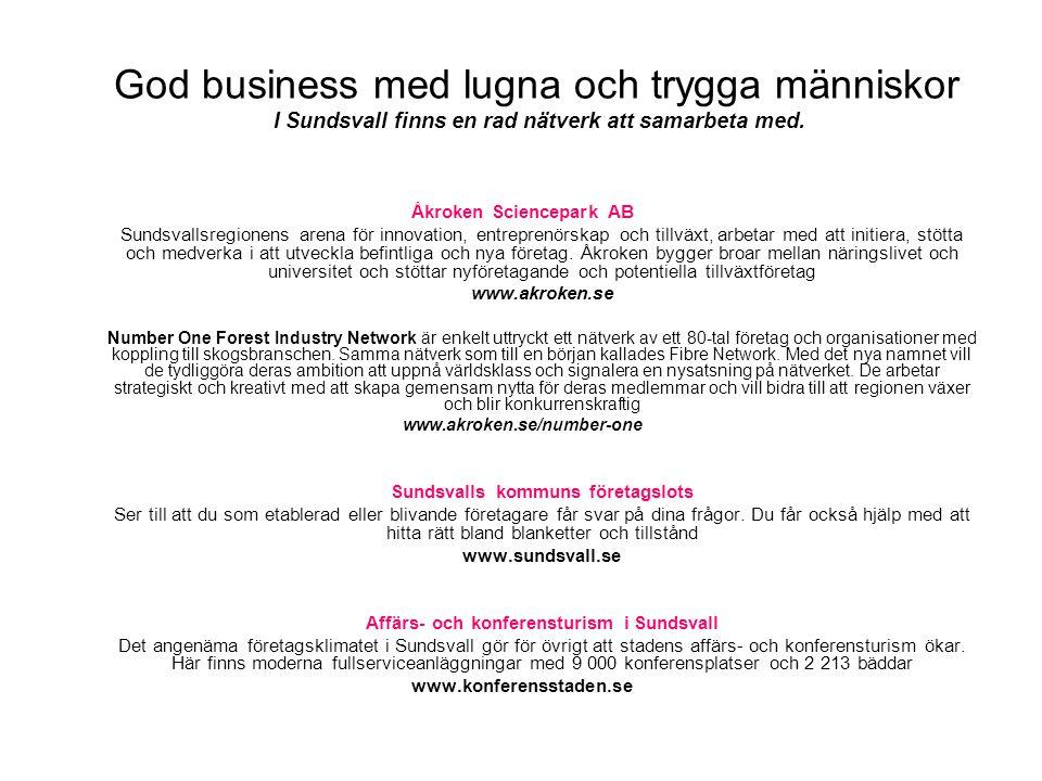 God business med lugna och trygga människor I Sundsvall finns en rad nätverk att samarbeta med. Åkroken Sciencepark AB Sundsvallsregionens arena för i