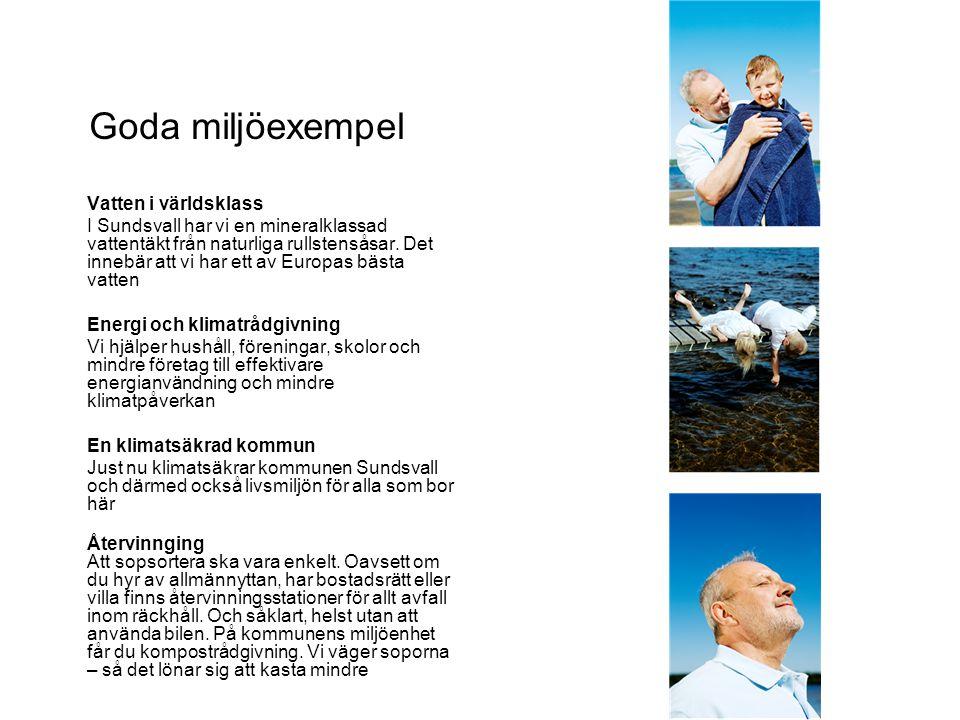 Goda miljöexempel Vatten i världsklass I Sundsvall har vi en mineralklassad vattentäkt från naturliga rullstensåsar. Det innebär att vi har ett av Eur