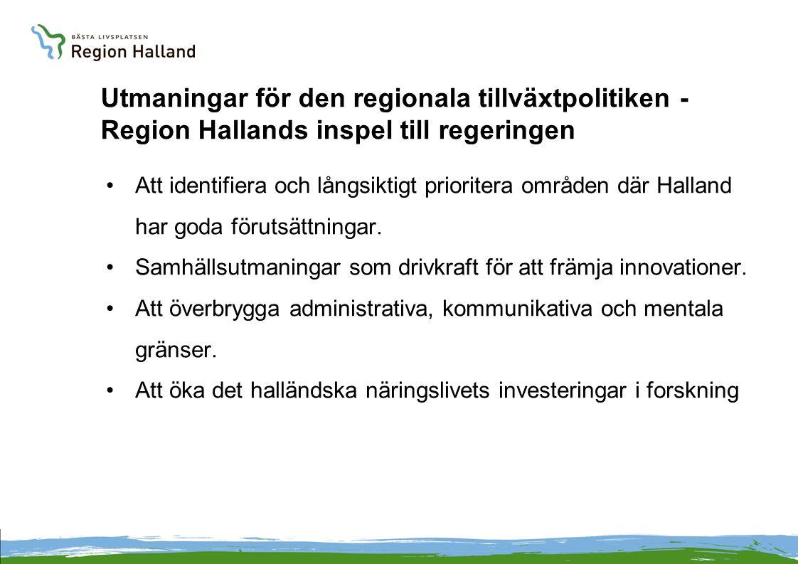 Utmaningar för den regionala tillväxtpolitiken - Region Hallands inspel till regeringen Att identifiera och långsiktigt prioritera områden där Halland har goda förutsättningar.