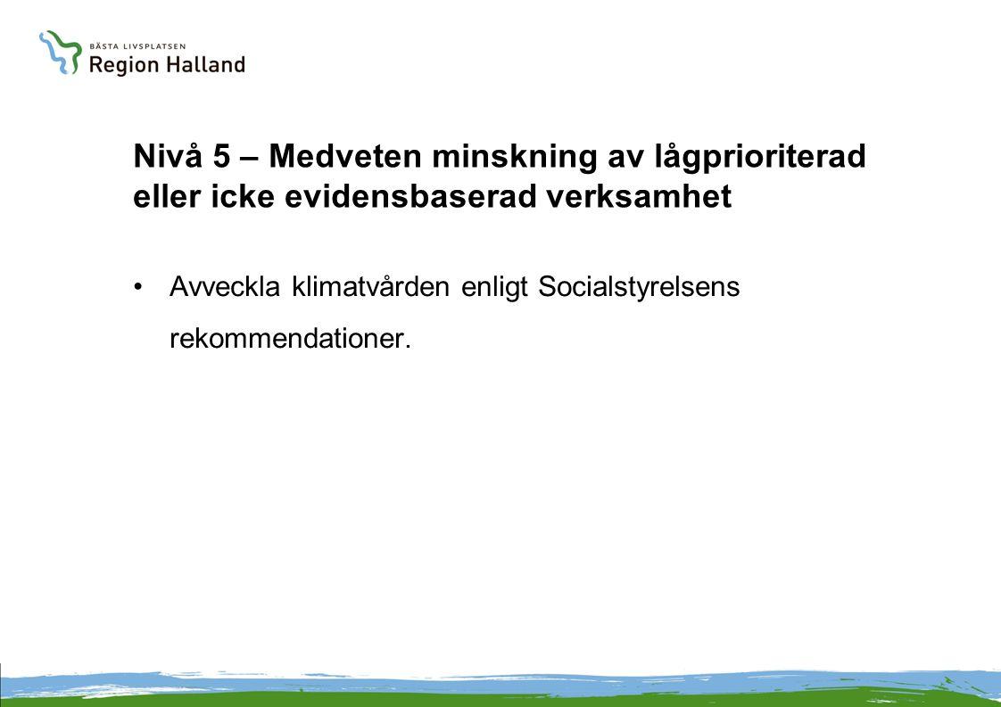 Nivå 5 – Medveten minskning av lågprioriterad eller icke evidensbaserad verksamhet Avveckla klimatvården enligt Socialstyrelsens rekommendationer.