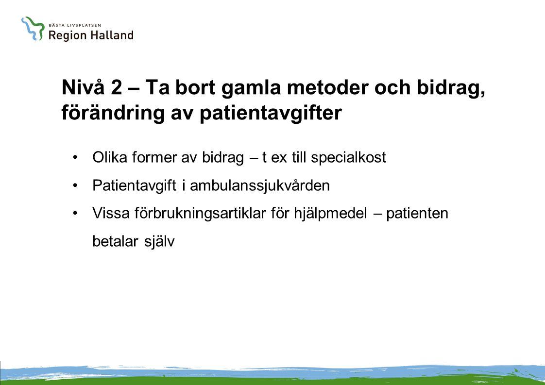 Nivå 2 – Ta bort gamla metoder och bidrag, förändring av patientavgifter Olika former av bidrag – t ex till specialkost Patientavgift i ambulanssjukvå
