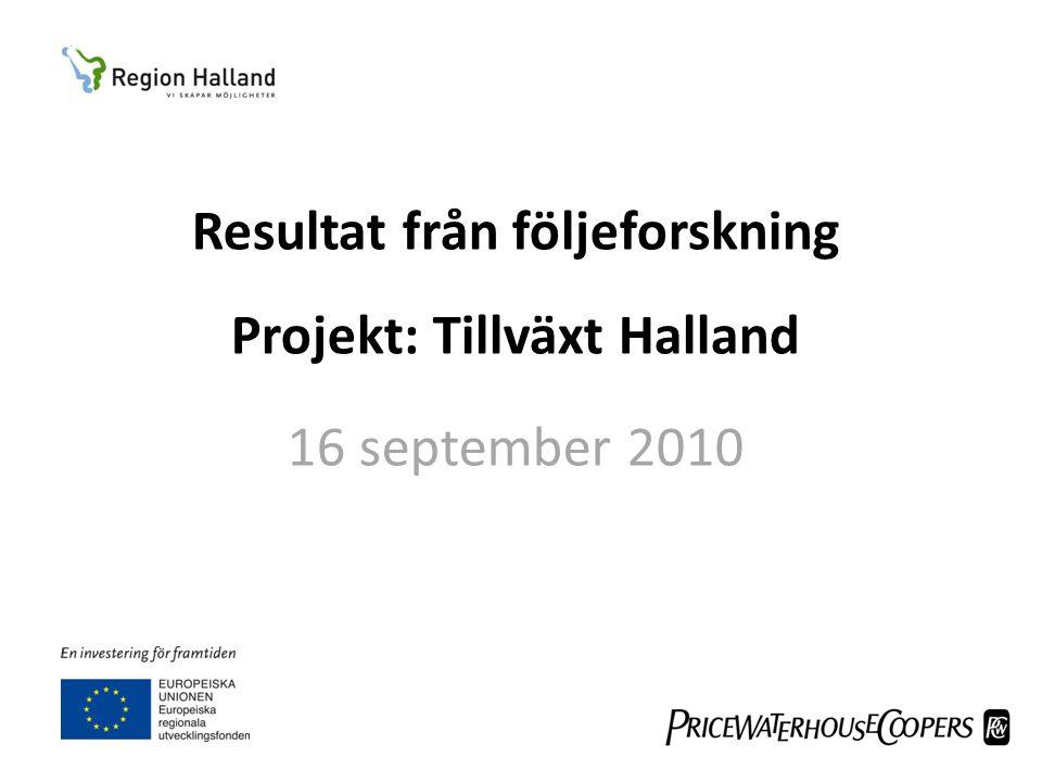 Resultat från följeforskning Projekt: Tillväxt Halland 16 september 2010