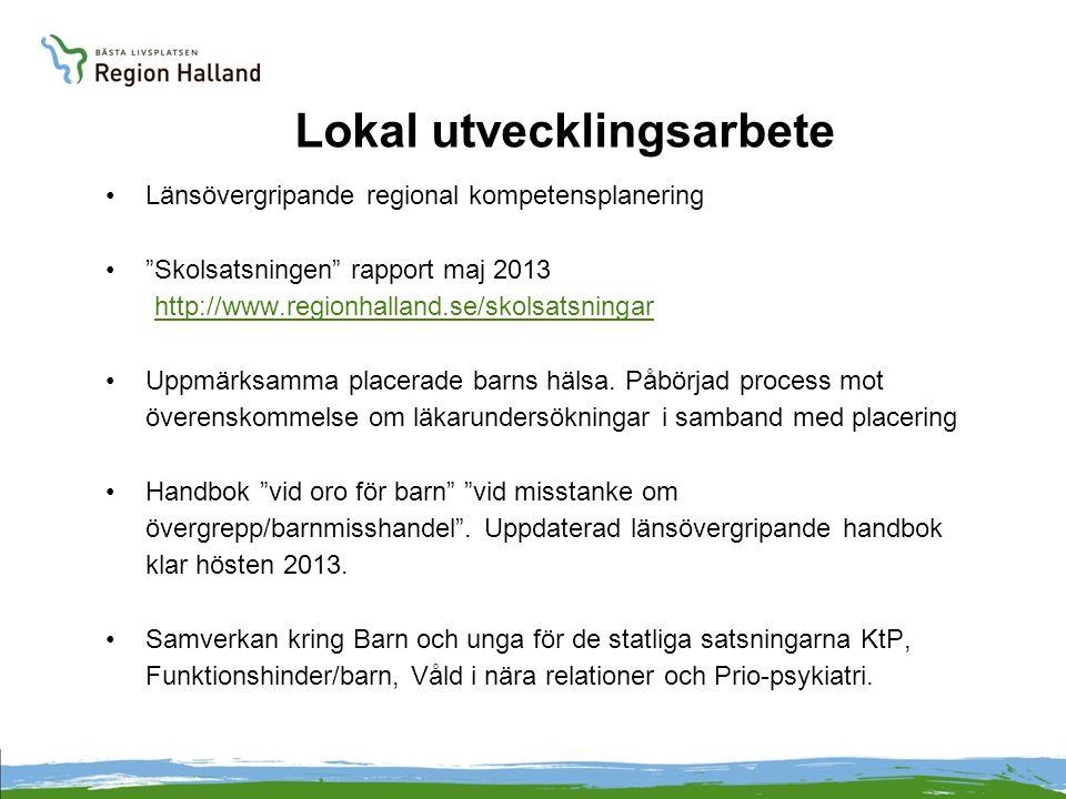 Lokal utvecklingsarbete Länsövergripande regional kompetensplanering Skolsatsningen rapport maj 2013 http://www.regionhalland.se/skolsatsningar Uppmärksamma placerade barns hälsa.