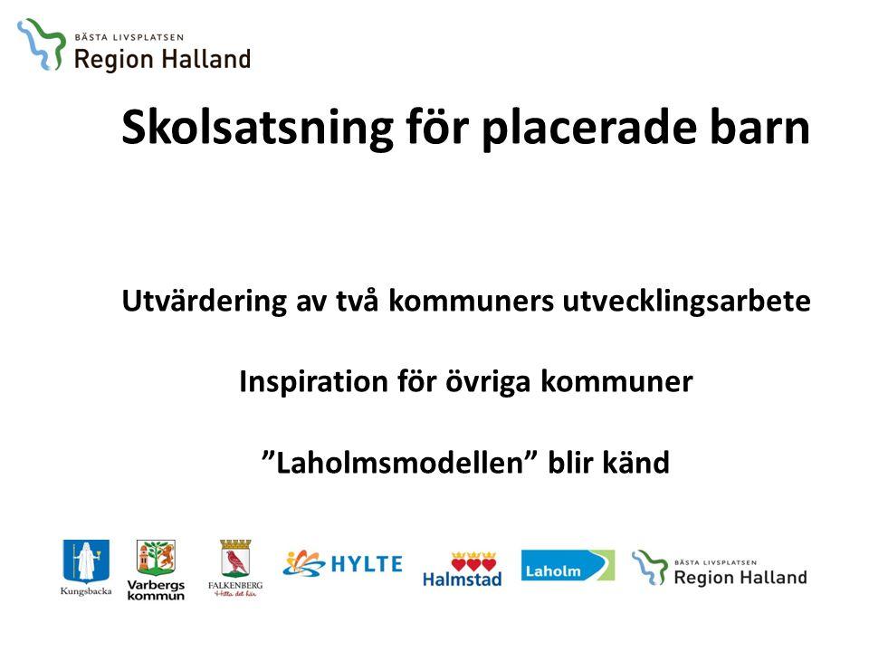 Skolsatsning för placerade barn Utvärdering av två kommuners utvecklingsarbete Inspiration för övriga kommuner Laholmsmodellen blir känd