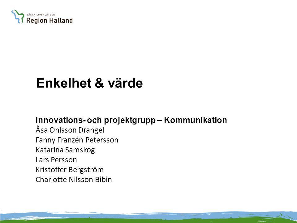 Enkelhet & värde Innovations- och projektgrupp – Kommunikation Åsa Ohlsson Drangel Fanny Franzén Petersson Katarina Samskog Lars Persson Kristoffer Be