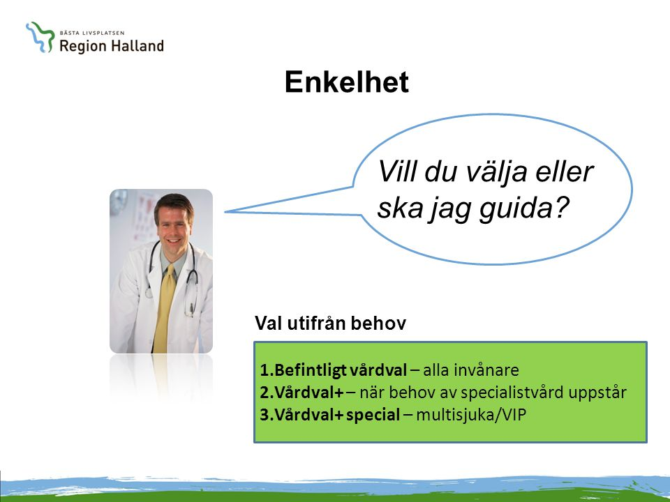Enkelhet 1.Befintligt vårdval – alla invånare 2.Vårdval+ – när behov av specialistvård uppstår 3.Vårdval+ special – multisjuka/VIP Val utifrån behov V