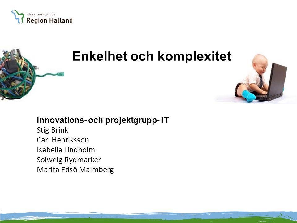 Innovations- och projektgrupp- IT Stig Brink Carl Henriksson Isabella Lindholm Solweig Rydmarker Marita Edsö Malmberg Enkelhet och komplexitet