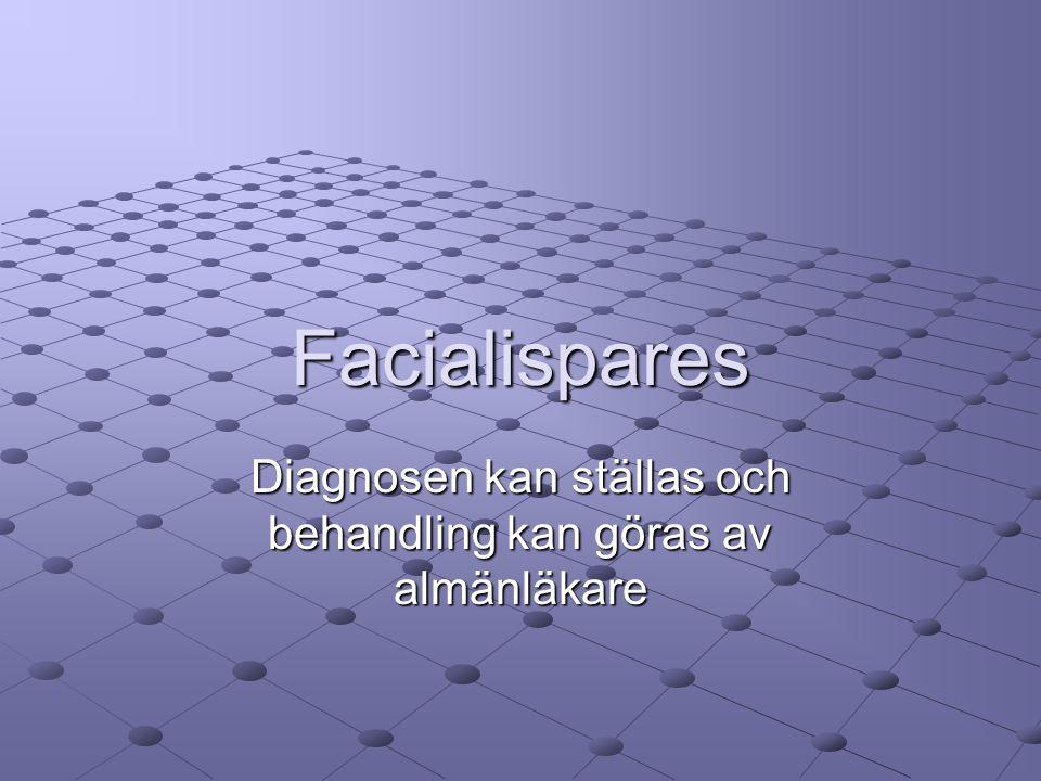 Facialispares Diagnosen kan ställas och behandling kan göras av almänläkare