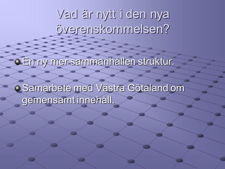 Vad är nytt i den nya överenskommelsen? En ny mer sammanhållen struktur. Samarbete med Västra Götaland om gemensamt innehåll.