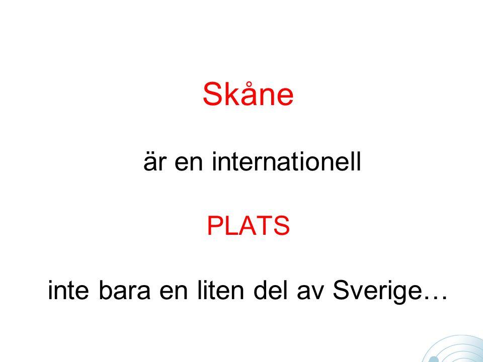 Skåne är en internationell PLATS inte bara en liten del av Sverige…