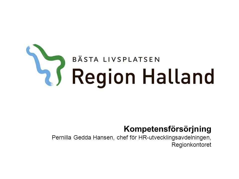 Kompetensförsörjning Pernilla Gedda Hansen, chef för HR-utvecklingsavdelningen, Regionkontoret