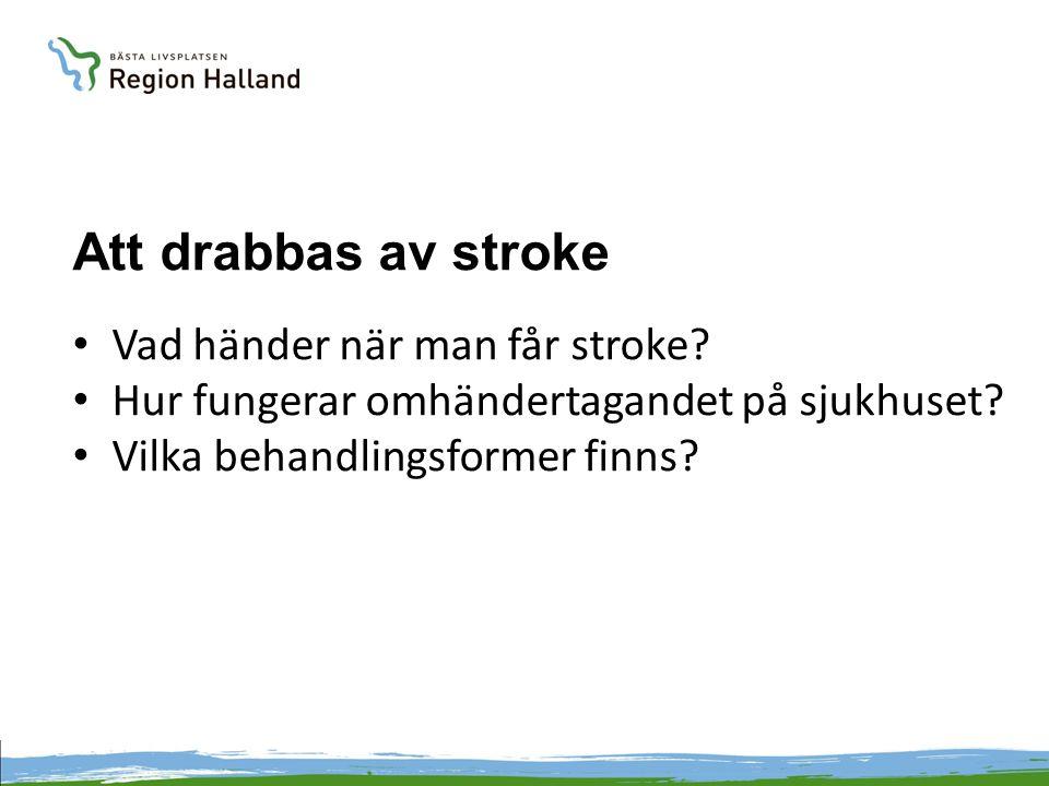 Att drabbas av stroke Vad händer när man får stroke? Hur fungerar omhändertagandet på sjukhuset? Vilka behandlingsformer finns?