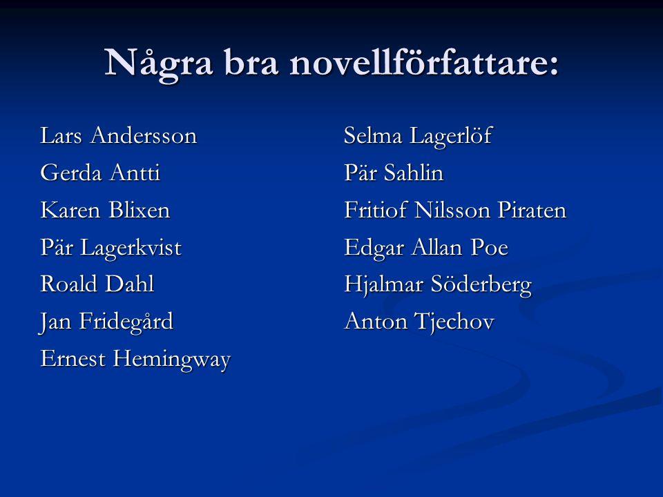 Några bra novellförfattare: Lars Andersson Gerda Antti Karen Blixen Pär Lagerkvist Roald Dahl Jan Fridegård Ernest Hemingway Selma Lagerlöf Pär Sahlin