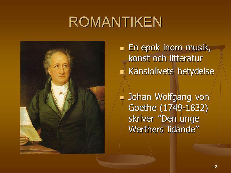 """12 ROMANTIKEN En epok inom musik, konst och litteratur Känslolivets betydelse Johan Wolfgang von Goethe (1749-1832) skriver """"Den unge Werthers lidande"""