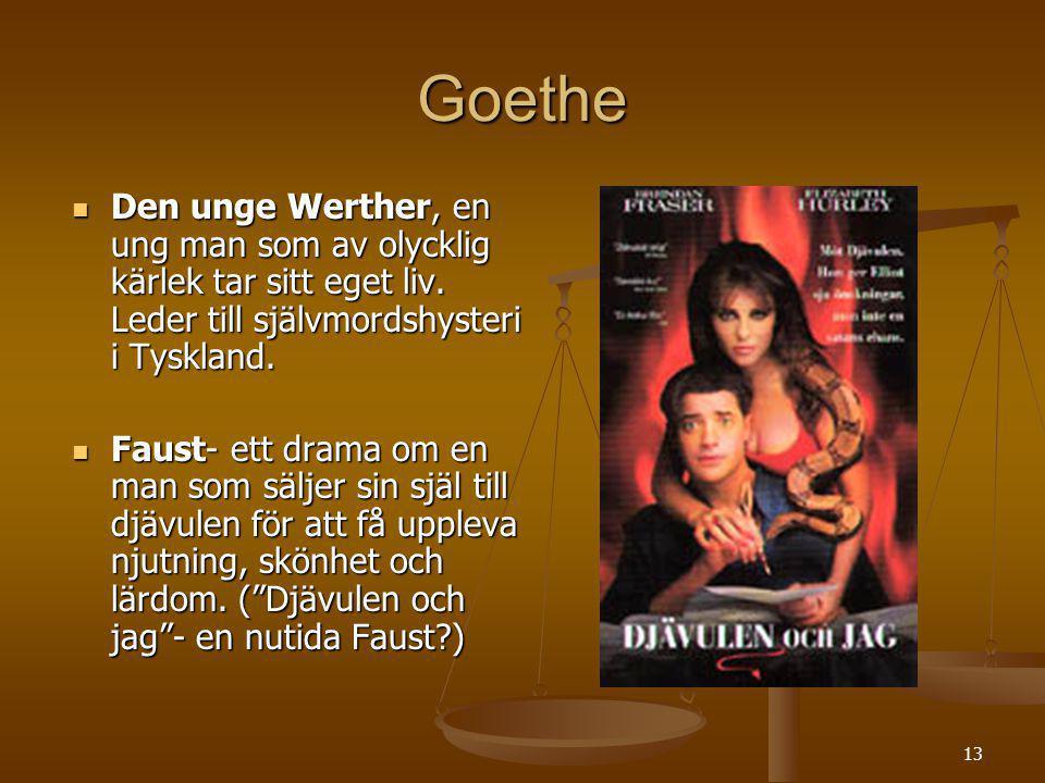 13 Goethe Den unge Werther, en ung man som av olycklig kärlek tar sitt eget liv. Leder till självmordshysteri i Tyskland. Den unge Werther, en ung man