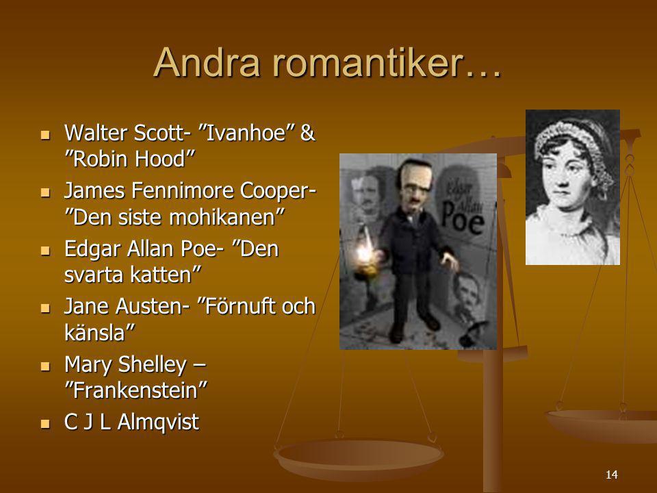 "14 Andra romantiker… Walter Scott- ""Ivanhoe"" & ""Robin Hood"" Walter Scott- ""Ivanhoe"" & ""Robin Hood"" James Fennimore Cooper- ""Den siste mohikanen"" James"