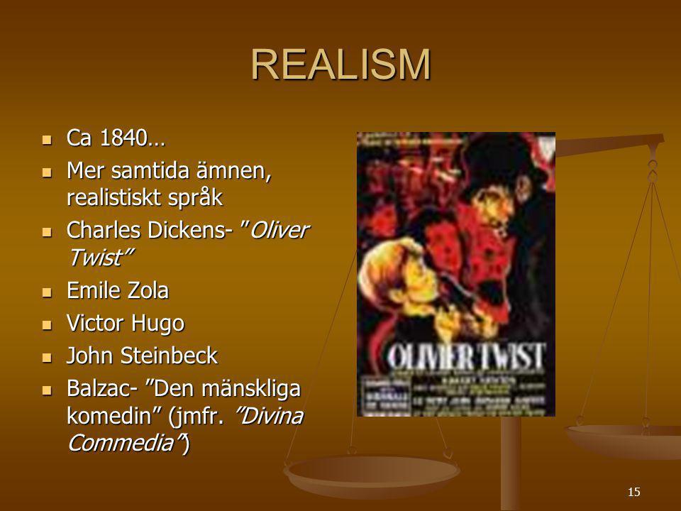 """15 REALISM Ca 1840… Ca 1840… Mer samtida ämnen, realistiskt språk Mer samtida ämnen, realistiskt språk Charles Dickens- """"Oliver Twist"""" Charles Dickens"""