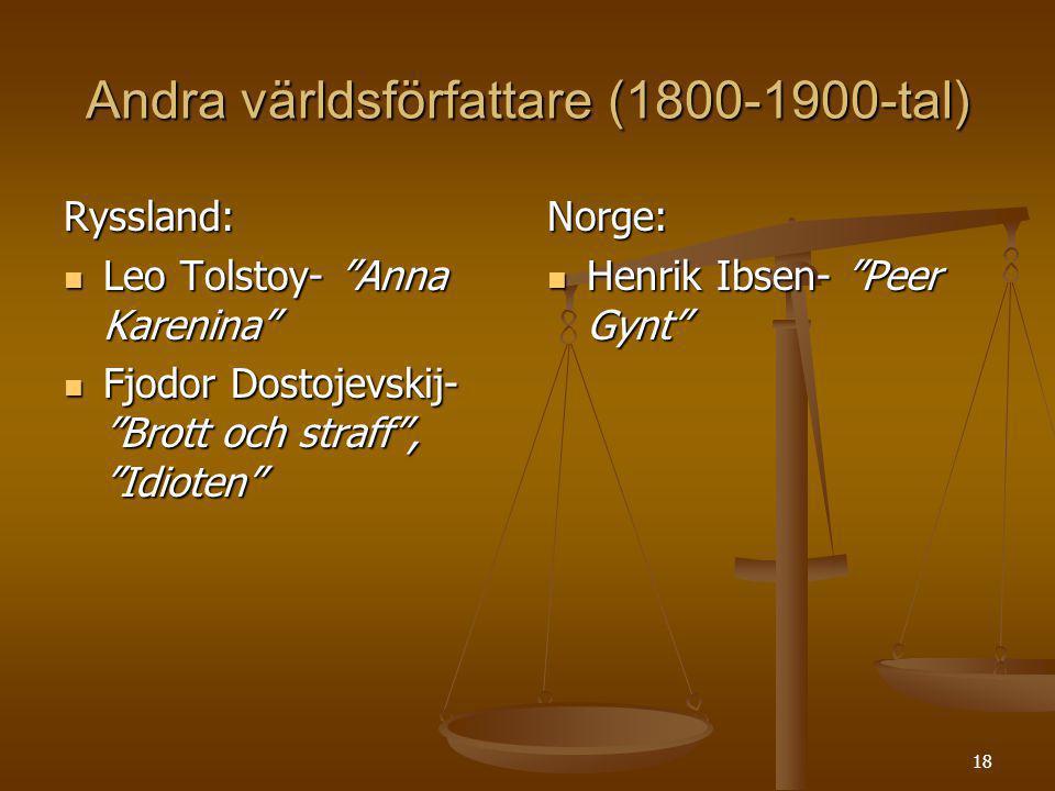 """18 Andra världsförfattare (1800-1900-tal) Ryssland: Leo Tolstoy- """"Anna Karenina"""" Leo Tolstoy- """"Anna Karenina"""" Fjodor Dostojevskij- """"Brott och straff"""","""